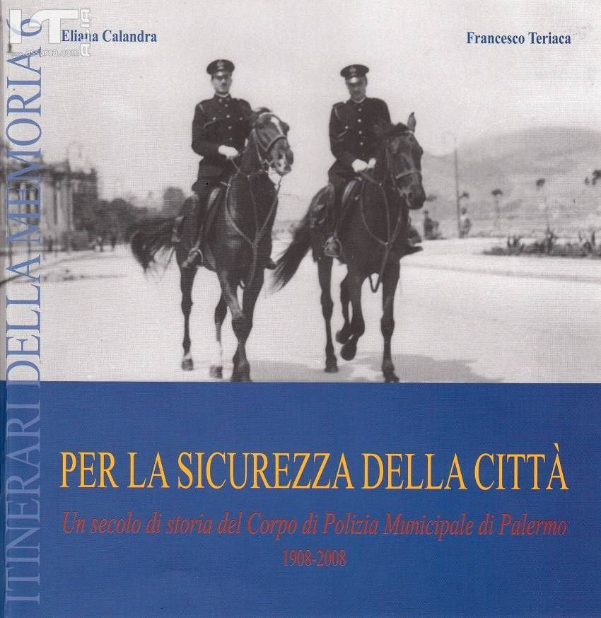 FRANCESCO TERIACA - ELIANA CALANDRA ITINERARI DELLA MEMORIA 6 - PER LA SICUREZZA DELLA CITTA` - 1908 - 2008