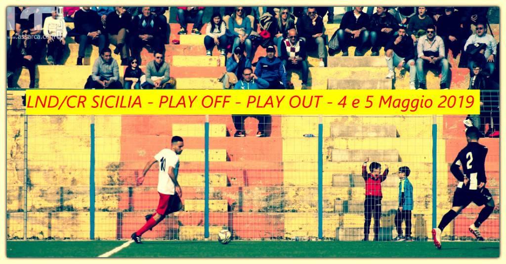 LND/CR Sicilia : Play Off - Play Out del 4 e 5 Maggio 2019