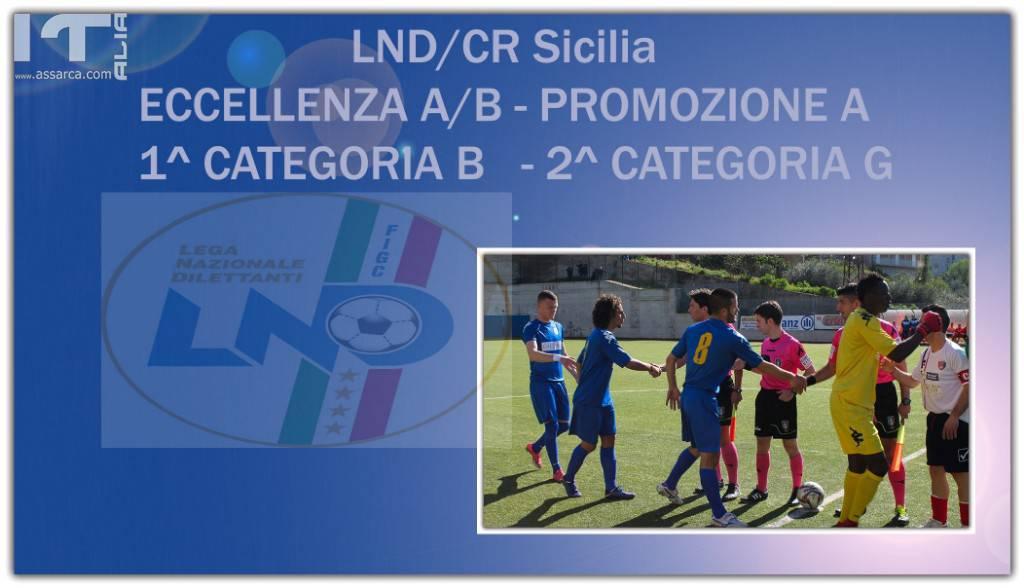 LND/CR SICILIA : ECCELLENZA A/B - PROMOZIONE A <BR> 1^ CATEGORIA B - 2^ CATEGORIA G - GARE E ARBITRI DEL 16 E 17 MARZO 2019