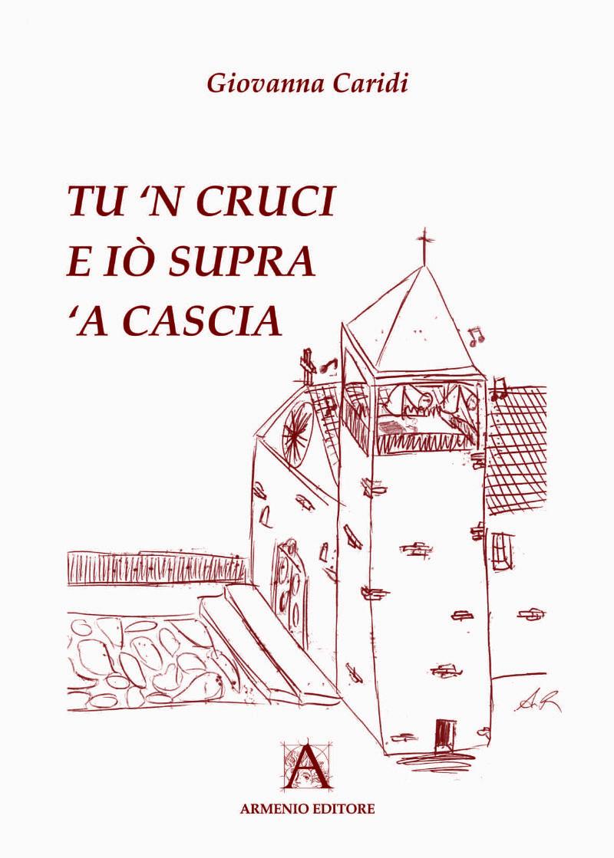 """Presentazione del libro """"Tu ?n cruci e  iò supra ?a cascia"""", commedia brillante di Giovanna Caridi"""