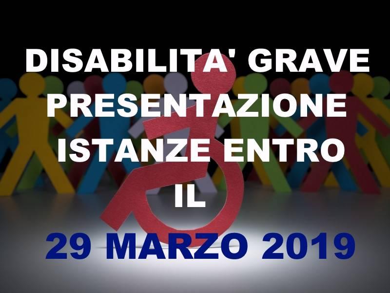 DISABILITA` GRAVE - PRESENTAZIONE ISTANZA ENTRO IL 29 MARZO 2019.