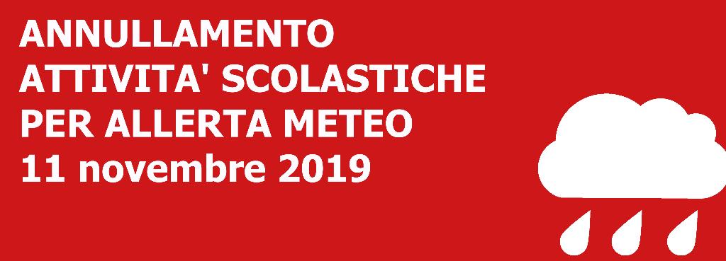 ANNULLAMENTO ATTIVITA` SCOLASTICHE PER ALLERTA METEO 11 NOVEMBRE 2019