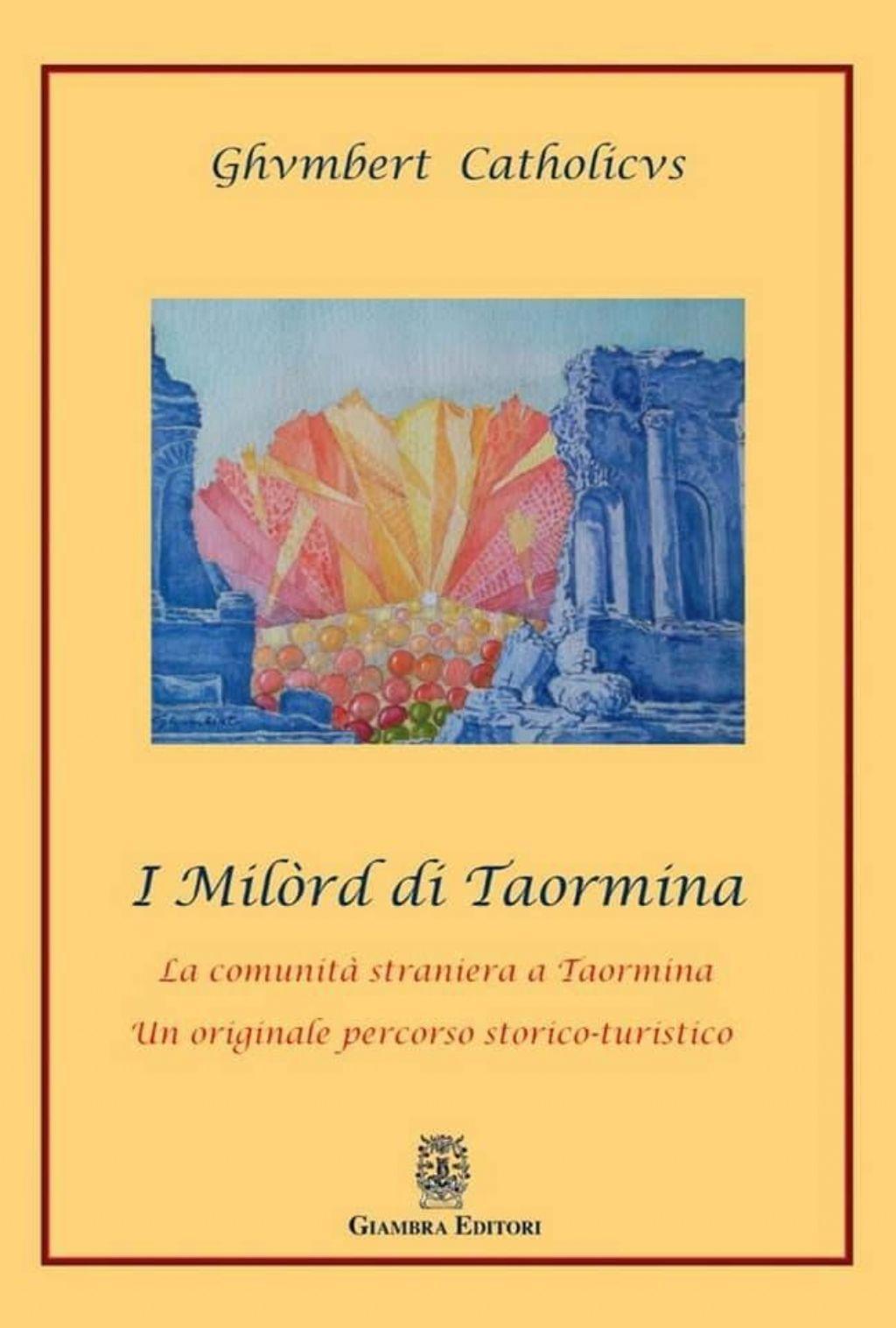 """Presentazione del libro """" I Mil�rd di Taormina"""" di Ghvmbert Catholicvs"""