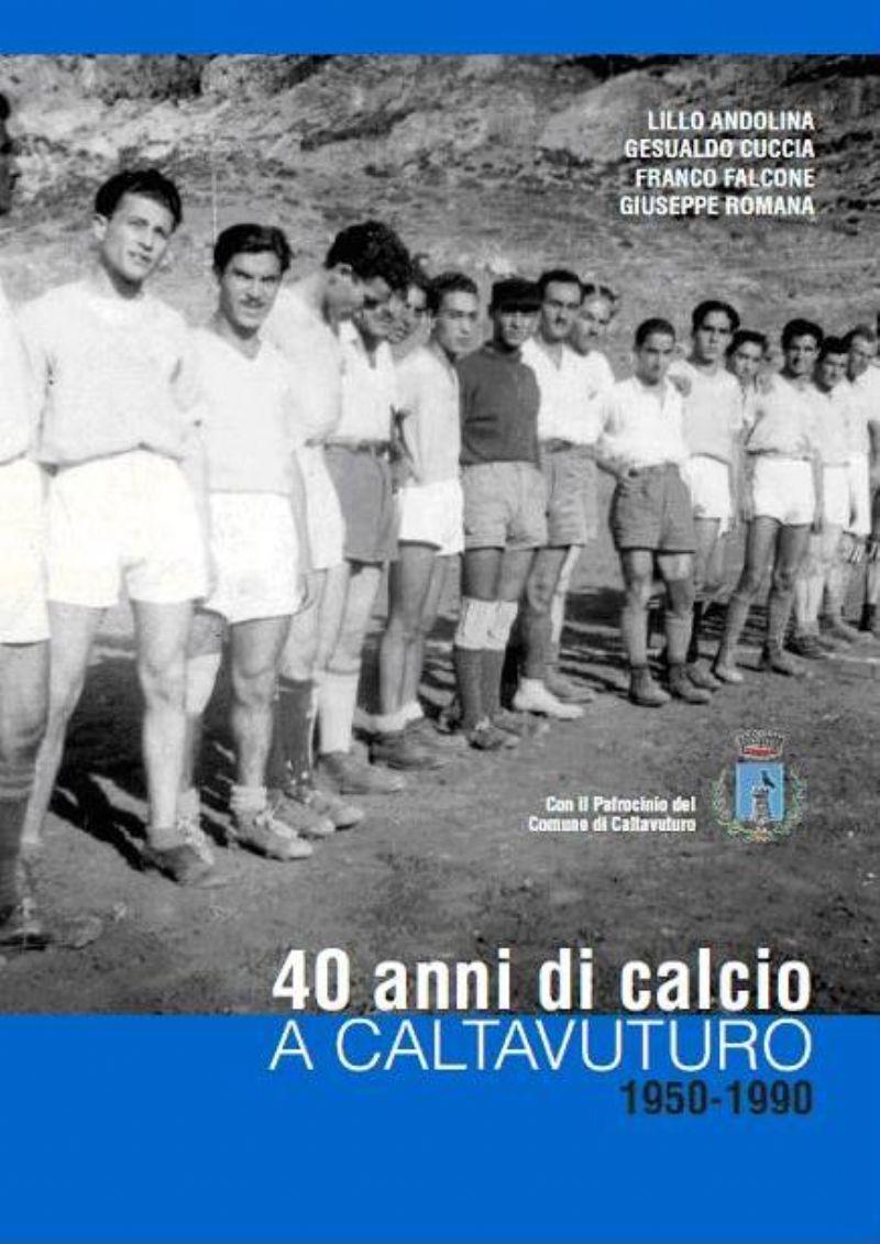 """Caltavuturo : Presentazione del libro """" 40 anni di calcio a Caltavuturo 1950 - 1990"""