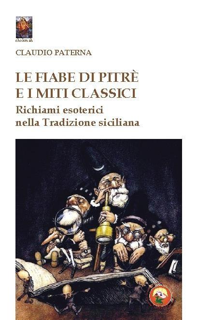 Per iniziativa di BCsicilia e Istituto �Mattarella � Dolci� si presenta il libro �Le Fiabe di Pitrè e i miti classici. Richiami esoterici nella Tradizione siciliana�