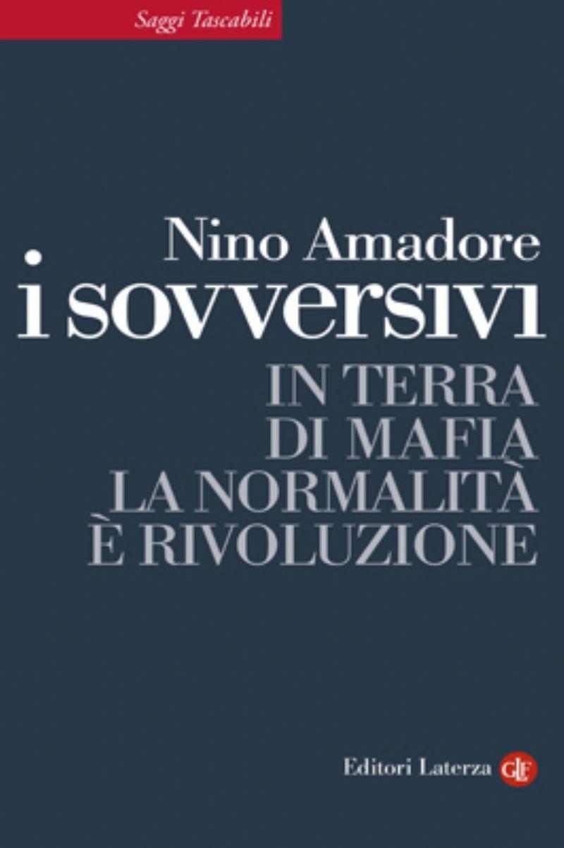 Sabato 15 novembre alle 17 Nino Amadore presenterà il suo libro I Sovversivi. In terra di mafia la normalità è rivoluzione al
