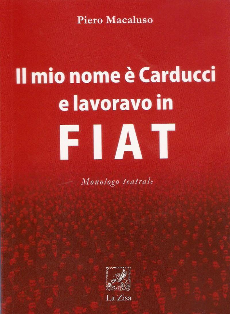 """""""Il mio nome è Carducci e lavoravo in FIAT"""" monologo teatrale di Piero Macaluso"""