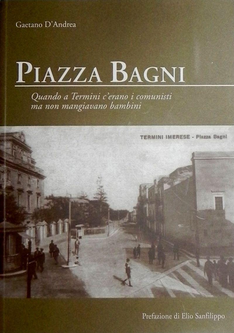 """""""PIAZZA BAGNI"""" il nuovo libro di Gaetano D`Andrea"""